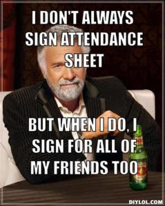 resized_the-most-interesting-man-in-the-world-meme-generator-i-don-t-always-sign-attendance-sheet-but-when-i-do-i-sign-for-all-of-my-friends-too-f4cb88